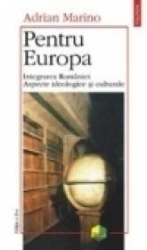 Pentru Europa. Integrarea Romaniei. Aspecte ideologice si culturale (Editia a II-a)