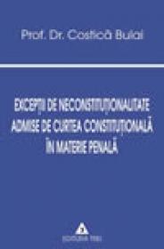 Exceptii de neconstitutionalitate admise de Curtea Constitutionala in materie penala