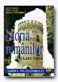 Istoria Romanilor. Ghidul Invatatorului - Clasa A Iv-a