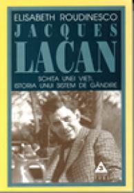Jaques Lacan. Schita unei vieti, istoria unui sistem de gandire