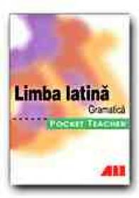Limba Latina. Gramatica. Pocket Teacher