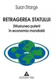 Retragerea statului. Difuziunea puterii in economia mondiala