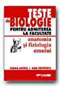 Teste De Biologie Pentru Admiterea La Facultate. Anatomia si Fiziologia Omului