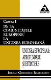 Uniunea Europeana - aprofundare si extindere. De la Comunitatile Europene la Uniunea Europeana