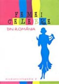 Femei Celebre Din Romania - Mica Enciclopedie Vol.ii