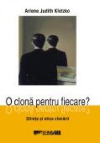 O Clona Pentru Fiecare? Stiinta si Etica Clonarii