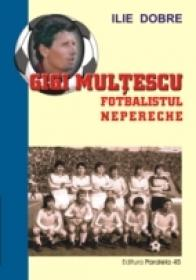 Gigi Multescu - Fotbalistul Nepereche