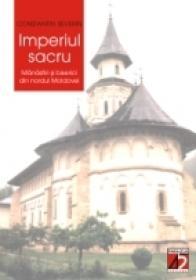 Imperiul Sacru. Manastiri si Biserici Din Nordul Moldovei