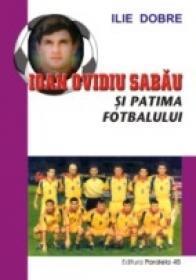 Ioan Ovidiu Sabau si Patima Fotbalului