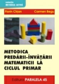 Metodica Predarii-invatarii Matematicii La Ciclul Primar, Vol. I