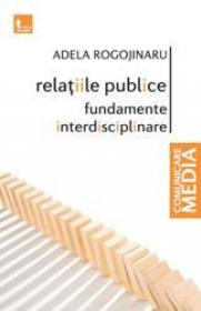 Relatiile publice - fundamente interdisciplinare (ed noua)